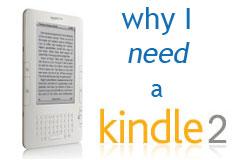 Why I need a Kindle 2